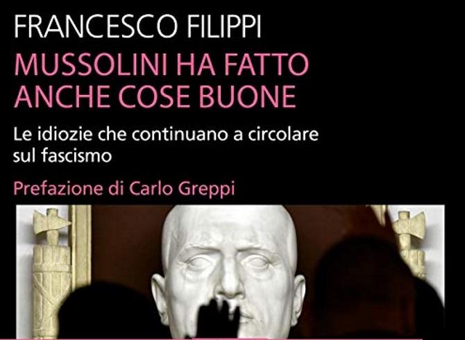 Mussolini ha fatto anche cose buone, di Francesco Filippi - la mia recensione