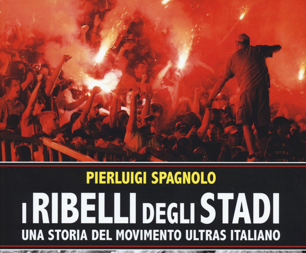 «I ribelli degli stadi», un saggio di Pierluigi Spagnolo sugli ultras del mondo del calcio: la mia recensione