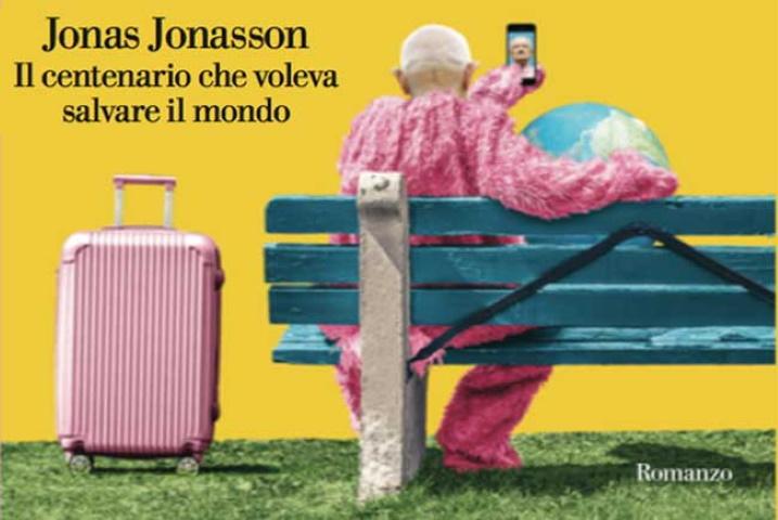 Il centenario che voleva salvare il mondo, di Jonas Jonasson: la mia recensione