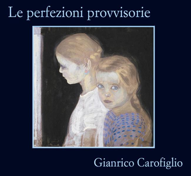 Le perfezioni provvisorie, un romanzo di Gianrico Carofiglio: la mia recensione