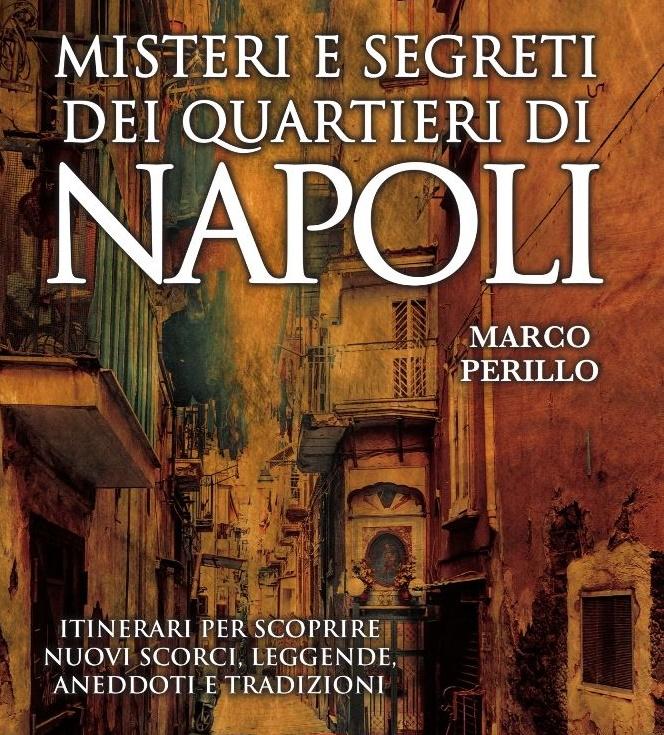 Misteri e segreti dei quartieri di Napoli, di Marco Perillo: la mia recensione